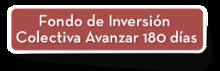 56247 - Fondo de Inversión Colectiva Avanzar 180 días