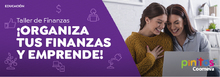 Taller de Finanzas ¡ORGANIZA TUS FINANZAS Y EMPRENDE!