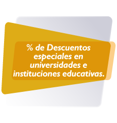 % de Descuentos especiales en universidades e instituciones educativas.